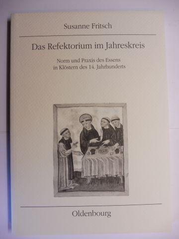 Fritsch, Susanne: Das Refektorium im Jahreskreis *. Norm und Praxis des Essens in Klöstern des 14. Jahrhunderts.