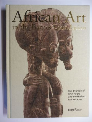 Clarke, Christa: African Art in the Barnes Foundation - The Triumph of L`Art negre and the Harlem Renaissance *. With contributions.