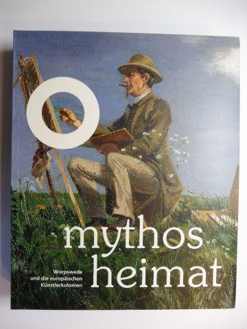 Andratschke, Thomas und Barbara Martin: Mythos Heimat - Worpswede und die europäischen Künstlerkolonien *. Mit Beiträge.