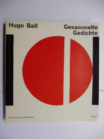 Ball, Hugo und Annemarie Schütt-Hennings: Gesammelte Gedichte *. Mit Photos und Faksimiles.