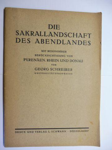 Schreiber (Universitätsprofessor), Georg: DIE SAKRALLANDSCHAFT DES ABENDLANDES *. MIT BESONDERER BERÜCKSICHTIGUNG VON PYRENÄEN, RHEIN UND DONAU.