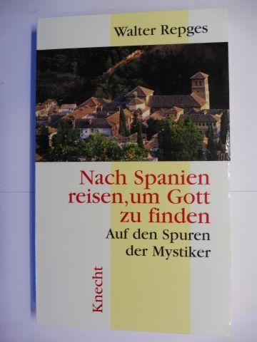 Repges, Walter: Nach Spanien reisen, um Gott zu finden. Auf den Spuren der Mystiker *.