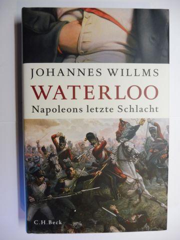 Willms, Johannes: WATERLOO - Napoleons letzte Schlacht.