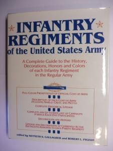 Gallagher (edited by), Kenneth S. and Robert L. Pigeon: INFANTRY REGIMENTS of the United States Army *. A Complete Guide to the History, Decorations, Honors and Colors of each Infantry Regiment in the Regular Army.