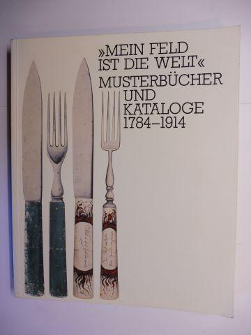 Dascher, Ottfried, Wilfried Reininghaus Lieselotte Kugler u. a.: MEIN FELD IST DIE WELT - MUSTERBÜCHER UND KATALOGE 1784-1914 *. Mit Beiträge.