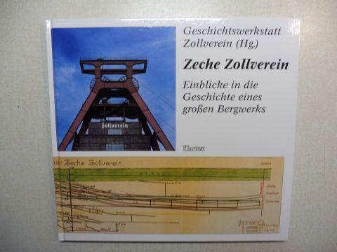 Zollverein (Hg.), Geschichtswerkstatt: Zeche Zollverein. Einblicke in die Geschichte eines großen Bergwerks.