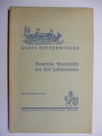 Mitterwieser (Hauptstaatsarchiv M.), Oberarchivrat Alois: Bayerische Prunkschiffe aus fünf Jahrhunderten *. Mit 13 Abbildungen.