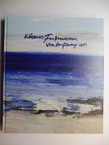 Fußmann, Klaus u. Barbara und Kirsten Baumann (Hrsg.): Klaus Fußmann - von Anfang an *. Malerei aus sechs Jahrzehnten (Ausstellung). Mit Beiträge.