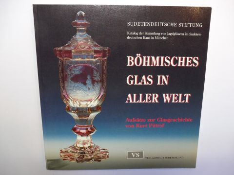 Pittrof, Kurt: BÖHMISCHES GLAS IN ALLER WELT - Aufsätze zur Glasgeschichte von Kurt Pittrof - Katalog der Sammlung von Jagdgläser in Sudetendeutschen Haus in München *.