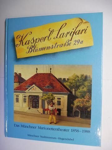Dering, Florian und Anne Feuchter-Schawelka: KASPERL LARIFARI Blumenstraße 29a - DAS MARIONETTEN-THEATER 1858-1988 *.