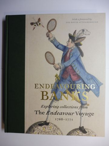 Chambers, Neil and Sir David Attenborough: ENDEAVOURING BANKS - Exploring collections from The Endeavour Voyage 1768-1771 *. With Contributions.
