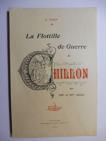 Naef (Architecte du Chateau), A.: La Flottille de Guerre de CHILLON aux XIIIe et XIVe siecles * - FAKSIMILE/NACHDRUCK.
