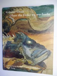 Lagler, Annette, Peter Joch Irene u. Peter Ludwig u. a.: Günter Grass - Ohne die Feder zu wechseln - Zeichnungen, Druckgraphiken, Aquarelle, Skulpturen *.