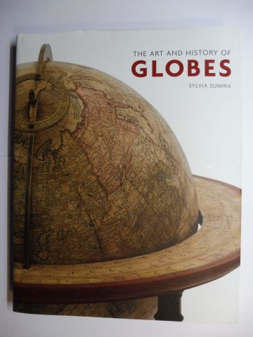 Sumira, Sylvia: THE ART AND HISTORY OF GLOBES.