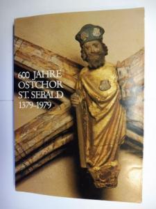 Baier (Hrsg. im Auftrag d. EPfarramt)vang.-Luth.-, Helmut: 600 Jahre Ostchor St. Sebald - Nürnberg 1379-1979 *. Mit Beiträge.