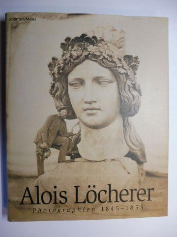 Pohlmann (Hrsg.), Ulrich: Alois Löcherer - Photographien 1845-1855 *. Mit Texten von Dirk Halfbrodt, Ivo Kranzfelder, Helmut Heß, Brigitte Huber und Ulrich Pohlmann.