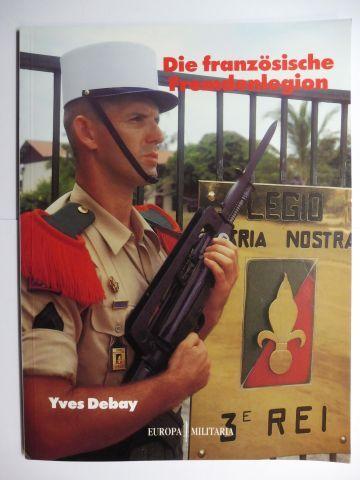 Debay, Yves: Die französische Fremdenlegion - Erster Band : Geschichte und Tradition *.