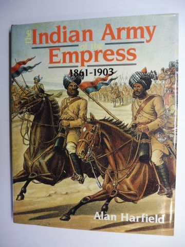Harfield, Alan: The Indian Army of the Empress 1861-1903.