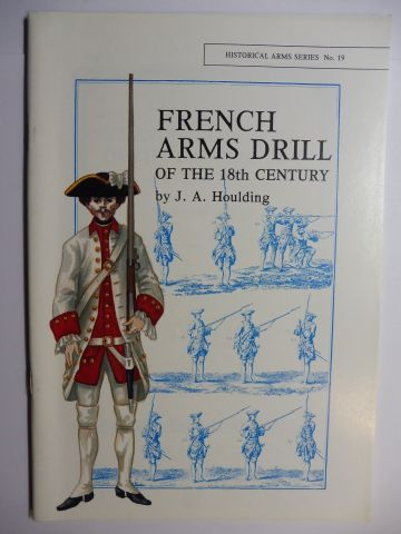 Houlding, J. A.: FRENCH ARMS DRILL OF THE 18th CENTURY / 1703-1760 *.