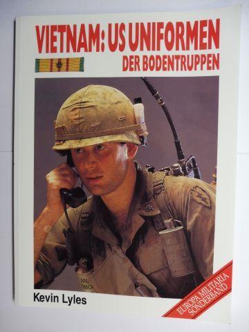 Lyles, Kevin: VIETNAM: US UNIFORMEN - DER BODENTRUPPEN *: