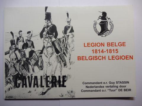 "Stassin, Commandant e.r. Guy und Commandant o r. ""Tuur"" De Beir: LEGION BELGE / BELGISCH LEGIOEN CAVALERIE *. (Chasseurs Hussards, Chevaux-Legers, Dragons, Carabiniers, Cuirassiers...). FRANCAIS / FLÄMISCH."