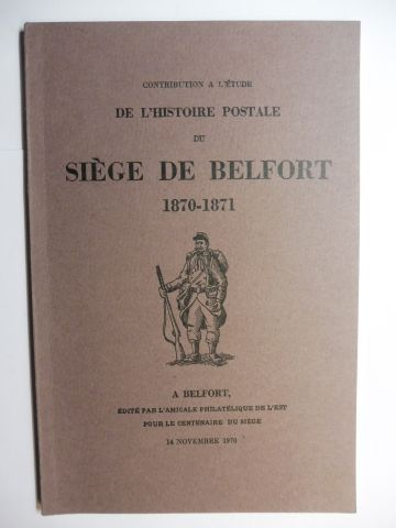 Schouler, Georges und R. de Fontaines: CONTRIBUTION A L`ETUDE DE L`HISTOIRE POSTALE DU SIEGE DE BELFORT 1870-1871 *.