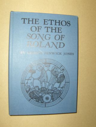 Fenwick Jones, George: THE ETHOS OF THE SONG OF ROLAND *.