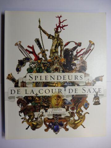 Jeanclos, Marc und Antoine Fontaine: SPLENDEURS DE LA COUR DE SAXE - DRESDE A VERSAILLES *. Exposition Musee national des Chateaux de Versailles et de Trianon 2006. 0