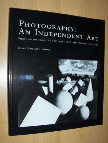 Haworth-Booth, Mark: PHOTOGRAPHY : AN INDEPENDENT ART. PHOTOGRAPHS FROM THE VICTORIA AND ALBERT MUSEUM 1839-1996 (Photography from the 19th and 20th Century).