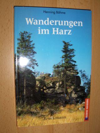 Böhme, Henning: Wanderungen im Harz *. Mit Kyffhäuser und der Saale-Unstrut-Weinstrasse. 36 Routen mit Natur- und Kulturerlebnis.