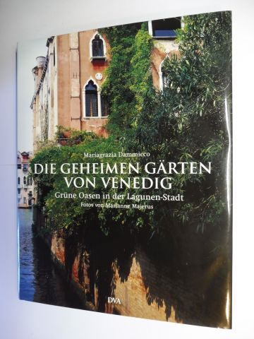 Dammicco, Mariagrazia: DIE GEHEIMEN GÄRTEN VON VENEDIG *. Grüne Oasen in der Lagunen-Stadt. Fotos von Marianne Majerus.