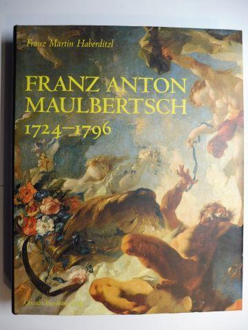 Haberditzl *, Franz Martin, Gerbert Frodl (Hrsg.) Michael Krapf (Hrsg.) u. a.: FRANZ ANTON MAULBERTSCH 1724-1796.