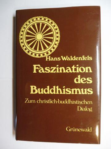 Waldenfels (Hrsg.), Hans und Thomas Immoos (Hrsg.): Faszination des Buddhismus - Zum christlich-buddhistischen Dialog.