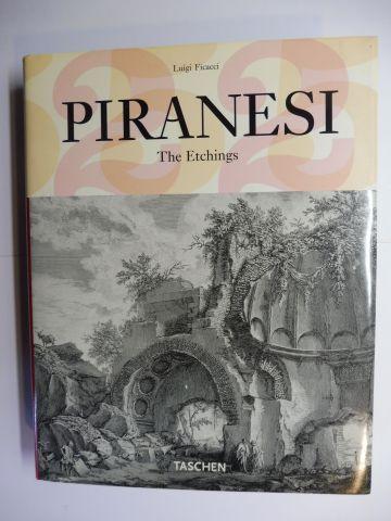 Ficacci, Luigi: PIRANESI *. The Etchings - Die Radierungen - Les eaux-fortes.