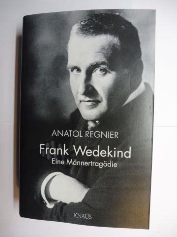 Regnier, Anatol: Frank Wedekind * - Eine Männertragödie.