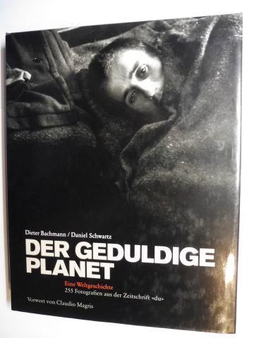 """Bachmann, Dieter, Daniel Schwartz und Claudio. Magris (Vorwort): DER GEDULDIGE PLANET - Eine Weltgeschichte - 255 Fotografien aus der Zeitschrift """"du""""."""