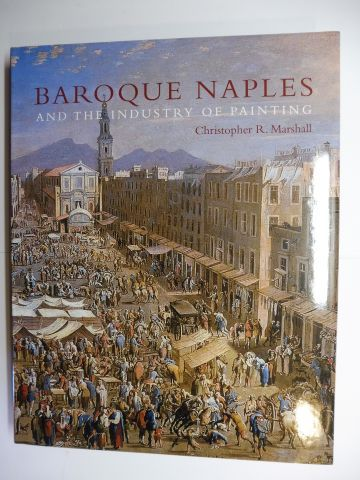 Marshall, Christopher R.: BAROQUE NAPLES AND THE INDUSTRY OF PAINTING - THE WORLD IN THE WORKBENCH *.