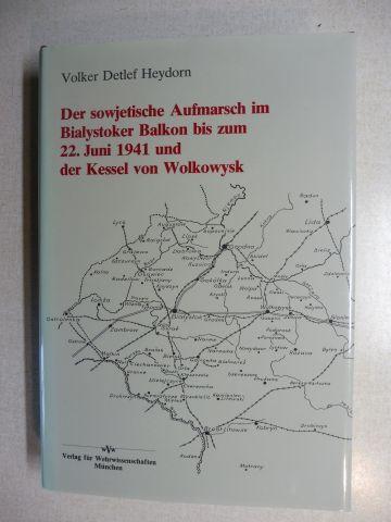 Heydorn, Volker Detlef: Der sowjetische Aufmarsch im Bialystoker Balkon bis zum 22. Juni 1941 und der Kessel von Wolkowysk *.*.
