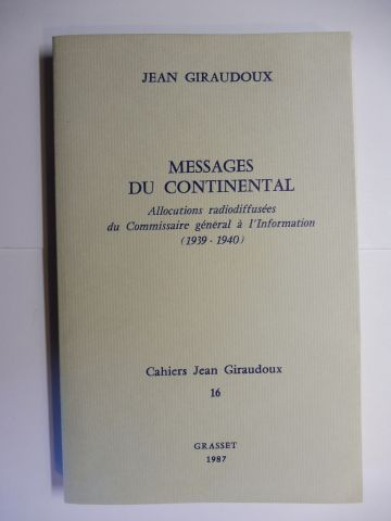 Giraudoux, Jean: MESSAGES DU CONTINENTAL - Allocutions radiodiffusees du Commissaire general a l`Information (1939-1940) *.