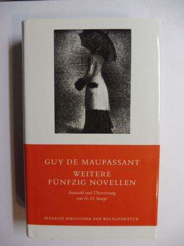 Maupassant, Guy de und N.O. Scarpi: WEITERE FÜNFZIG NOVELLEN *.