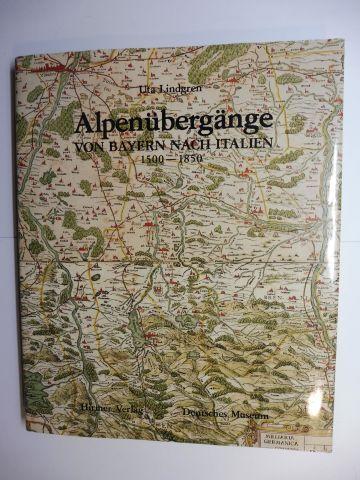 Lindgren, Uta: Alpenübergänge *. VON BAYERN NACH ITALIEN 1500-1850. Landkarten - Straßen - Verkehr mit einem Beitrag von Ludwig Pauli.