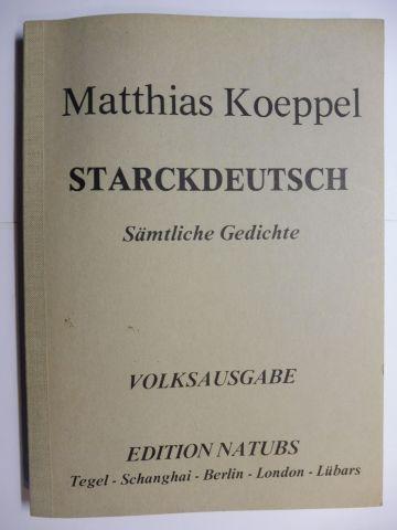 Koeppel *, Matthias: STARCKDEUTSCH - Sämtliche Gedichte (ohne Gelegenheitsgedichte). VOLKSAUSGABE.
