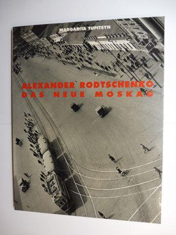 Tupitsyn , Margarita: ALEXANDER RODTSCHENKO - DAS NEUE MOSKAU *. Fotografien aus der Sammlung L. und G. Tatunz.