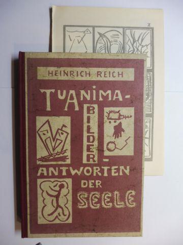 Reich, Dr. med. Heinrich: TUANIMA BILDER - ANTWORTEN DER SEELE. (mit Kartenbilder u. Bilder der Versuchspersonen).