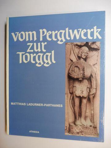 Ladurner-Parthanes, Matthias: Vom Perglwerk zur Torggl. Arbeit und Gerät im Südtiroler Weinbau.