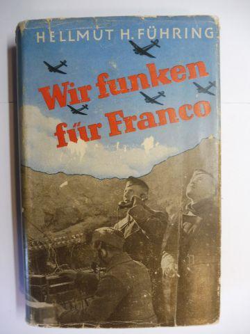 Führing, Hellmut H.: Wir funken für Franco. Einer von der Legion Condor erzählt.