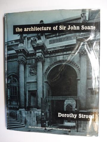 Stroud, Dorothy and Prof. Henry-Russell Hitchcock (Introduction): The architecture of Sir John Soane *.