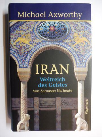 Axworthy, Michael: IRAN - Weltreich des Geistes - Von Zoroaster bis heute.