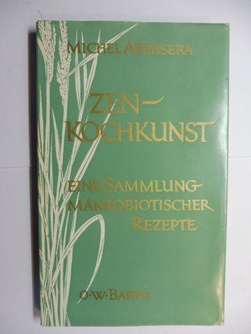 Abehsera, Michel und Anne Uhde (Übersetzung): ZEN-KOCHKUNST - EINE SAMMLUNG MAKROBIOTISCHER REZEPTE.