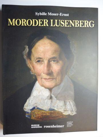 Moser-Ernst, Sybille und Leander Moroder (Editorische Mitarbeit): JOSEF MORODER LUSENBERG - EIN KÜNSTLERFÜRST IN DER PROVINZ: PINAKOPLASTIKER UND MALER *.